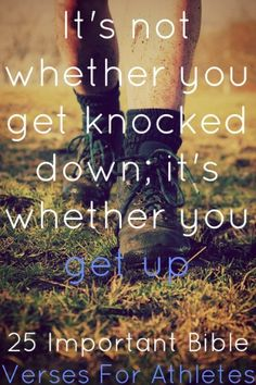It's not whether you get knocked down; Vince Lombardi Check out 25 Important Bible Verses For AthletesIt's not whether you get knocked down; Vince Lombardi Check out 25 Important Bible Verses For Athletes Motivational Bible Verses, Inspirational Verses, Bible Verses Quotes, New Quotes, Faith Quotes, Cover Quotes, Wisdom Quotes, Funny Quotes, Sport Quotes