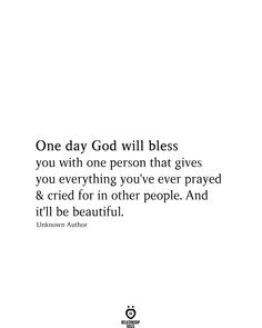 One day God will bless you with one person that gives you