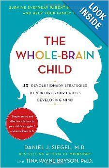 The Whole Brain Child- strategies to nurture your child's developing mind.