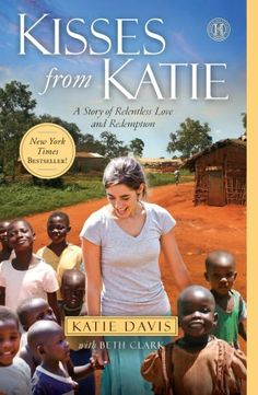 Fabulous Book: Warning-Prepare to be changed!!!  Kisses from Katie: A Story of Relentless Love and Redemption