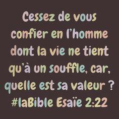 La Bible - Versets illustrés -  Esaie 2:22 - Cessez de vous confier en l'homme dont la vie ne tient qu'à un souffle, car, quelle est sa valeur?