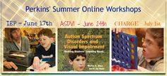 Summer Online Workshops - We're featuring three workshops this summer. The first two are available for graduate credit! 1. Individualized Education Programs for Students who are Blind or Visually Impaired including those with Additional Disabilities; 2. Working with Learners with Autism Spectrum Disorders and Visual Impairments ; 3. CHARGE Syndrome: Basic Information for Care Providers