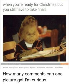 The Grinch is such a cutie. I felt the exact same way during finals week before Winter break. Grinch Baby, O Grinch, Grinch Memes, College Humor, School Humor, College Life, School Life, School Stuff, High School