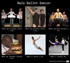 Male ballet dancer, What people think I do, What I really do meme image - uthinkido.com