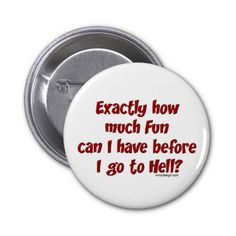 How Much Fun Before Hell? Pinback Buttons