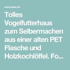 Tolles Vogelfutterhaus zum Selbermachen aus einer alten PET Flasche und Holzkochlöffel. Foto veröffentlicht von Bea-Gassner auf Spaaz.de