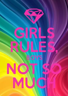 GIRLS RULES, BOYS NOT SO MUCH