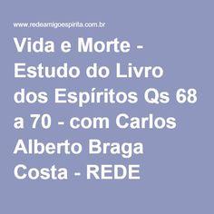 Vida e Morte - Estudo do Livro dos Espíritos Qs 68 a 70 - com Carlos Alberto Braga Costa - REDE AMIGO ESPÍRITA