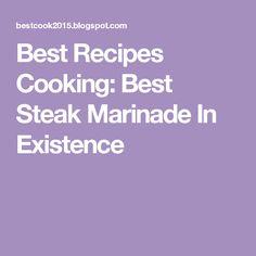 Best Recipes Cooking: Best Steak Marinade In Existence
