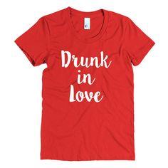 Drunk in Love, Women's short sleeve t-shirt.