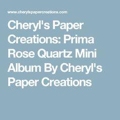 Cheryl's Paper Creations: Prima Rose Quartz Mini Album By Cheryl's Paper Creations