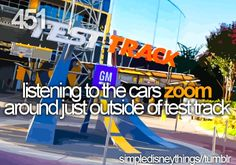listening to the cars zoom around just outside of test track