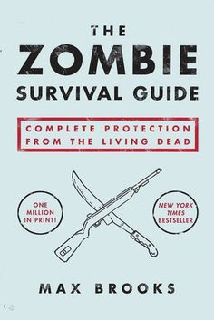 The Zombie Survival Guide: Complete Protection from the Living Dead, this should be on everybodies bedside table...you never know when zombies will attack!