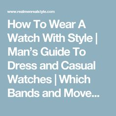 How To Wear A Watch With Style   Man's Guide To Dress and Casual Watches   Which Bands and Movements To Buy