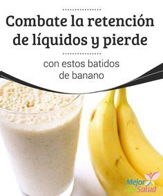 Combate la retención de líquidos y pierde peso con estos batidos de banano Debido a muchas creencias que se han extendido a lo largo de los años, el banano o plátano ha sido una fruta que la mayoría de personas evitan cuando desean llevar una dieta con fines de perder peso.