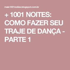 + 1001 NOITES: COMO FAZER SEU TRAJE DE DANÇA - PARTE 1