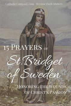 15 Prayers of St. Bridget of Sweden Honoring the Wounds of Jesus Christ, with wonderful promises of salvation an avoiding purgatory. Catholic Religion, Catholic Quotes, Catholic Prayers, Catholic Saints, Roman Catholic, Spiritual Prayers, St Bridget Of Sweden, Beautiful Prayers, Saint Quotes