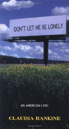 Rankine, Claudia. Don't Let Me Be Lonely: An American Lyric. Saint Paul, Minn: Graywolf Press, 2004. Print.