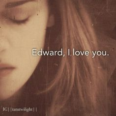Edward, I love you