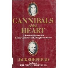 Cannibals of the Heart: A Personal Biography of Louisa Catherine and John Quincy Adams by Jack Shepherd, http://www.amazon.com/dp/0070567301/ref=cm_sw_r_pi_dp_bFTVub0B5YVFW