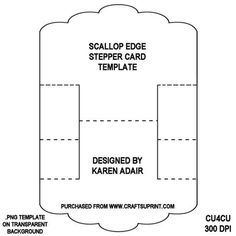 Scallop Edge Stepper Card Template on Craftsuprint designed by Karen Adair - This stepper card template has a lovely scallop edge.This comes as a .png file on a transparent background, ready for you to apply your own fill. It is 300 dpi at 1176 x 1664 pixels, perfect for your design sheets. It is CU4CU. Please observe my TOU, and credit me if you use it. If you like this check out my other designs just click on my name. - Now available for download!
