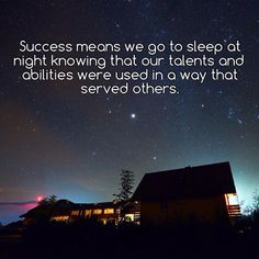 Spread Love #56: Success means we go to sleep at night knowing that our talents and abilities were used in a way that served others.