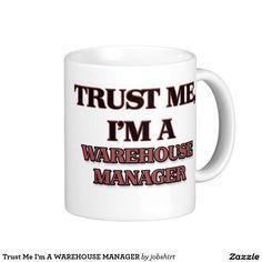 Trust Me I'm A WAREHOUSE MANAGER Classic White Coffee Mug