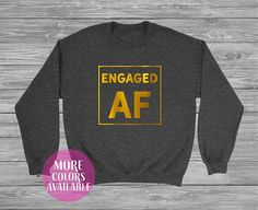 Engaged Af Custom SweatshirtFiance Gift Future Mrs Married