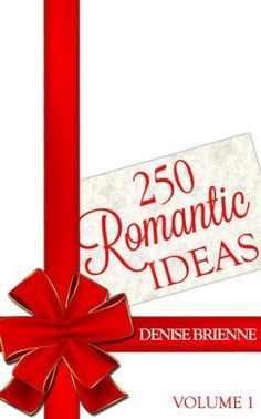 250 Romantic Ideas For Couples: Volume 1   (Ideas for Anniversary, Birthday, Dates, Day/Evening, Dinner, Gifts, For Her,   For Him, Valentine's, On The Cheap)