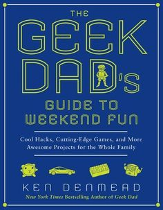The Geek Dad's Guide to Weekend Fun: Cool Hacks, Cutting-Edge Games, and More Awesome Projects for the Whole Family by Ken Denmead. $7.20. Reading level: Ages 18 and up. Author: Ken Denmead. Publisher: Gotham; 1 edition (May 3, 2011). Save 60%!