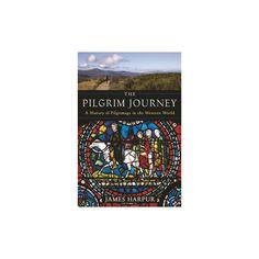 Pilgrim Journey : A History of Pilgrimage in the Western World (Paperback) (James Harpur)