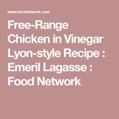 Free-Range Chicken in Vinegar Lyon-style Recipe : Emeril Lagasse : Food Network