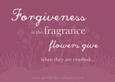 Forgiveness is the fragrance flowers give when they are crushed... on Etsy  Customizable printable
