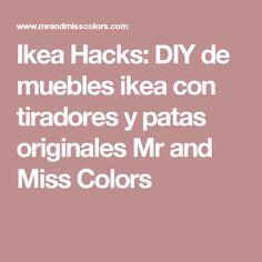 ikea hacks diy de muebles ikea con tiradores y patas originales mr and miss colors