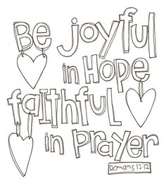 Be Joyful.....http://internetcafedevotions.com/scripture-screensavers/doodle-a-verse-romans-1212/#