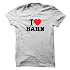 I Love BARE T-Shirts, Hoodies. GET IT ==► https://www.sunfrog.com/LifeStyle/I-Love-BARE.html?id=41382