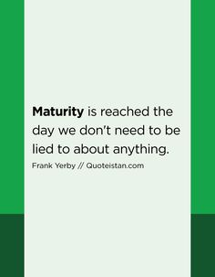 Maturity is reached the day we don't need to be lied to about anything. Maturity Quotes, Human Behavior, Self Esteem, Positive Vibes, Quote Of The Day, Favorite Quotes, Psychology, Life Quotes, Inspirational Quotes
