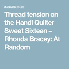 Thread tension on the Handi Quilter Sweet Sixteen – Rhonda Bracey: At Random