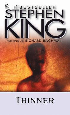"""""""Thinner"""", Stephen King, published under the pseudonym of Richard Bachman, 1984"""