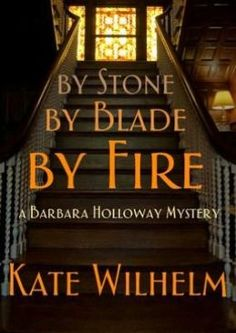 By Stone, by Blade, by Fire.  By Kate Wilhelm