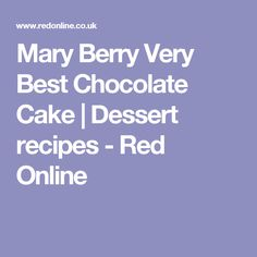 Mary Berry Very Best Chocolate Cake | Dessert recipes - Red Online