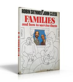 John Cleese  & Robin Skinner Families and how to survive them! Find out why things go wrong in families and how to make them better. Easy to follow, fun and very helpful information.