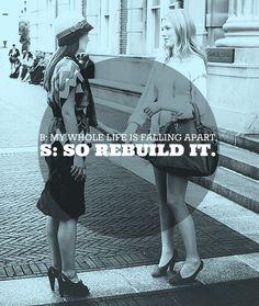 Rebuild your life Serena Van Der Woodsen Quote #GossipGirl
