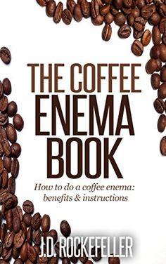 The Coffee Enema Book by J.D. Rockefeller