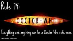 my sister and i were playing Catch Phrase the other day and annoying everyone by making each word a Doctor Who reference. it was pretty fun. :)