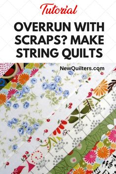 Learn how to transform your fabric scraps into beautiful new scrappy quilts by making string quilts. A tutorial from NewQuilters.com #stringquilts #stringquilttutorial #stringquiltsideas