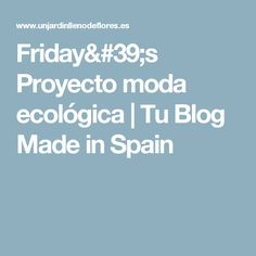 Fridays Proyecto moda ecológica | Tu Blog Made in Spain