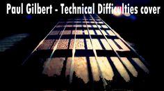 Paul Gilbert - Technical Difficulties cover. Старая запись, сделанная еще во время учебы. Надеюсь, что найдется время и желание записать новый, более качеств...