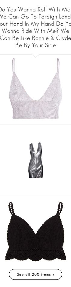 """""""Do You Wanna Roll With Me? We Can Go To Foreign Lands Your Hand In My Hand Do You Wanna Ride With Me? We Can Be Like Bonnie & Clyde Be By Your Side"""" by xoflawlessmannequinxo ❤ liked on Polyvore featuring dresses, tops, crop tops, shirts, bras, macrame shirt, shirt top, crop top, macrame top and bralette crop top"""