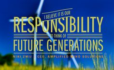 """I believe it is our responsibility to think of future generations."" -Niki Zmij, Amplified Wind Solutions  #inspiration #entrepreneur"